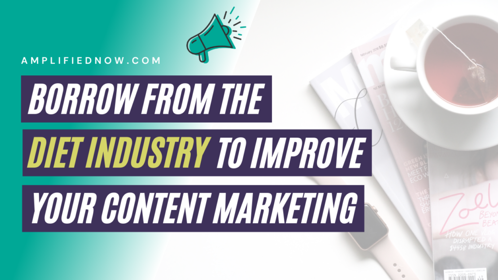 Borrow from the diet industry to improve your content marketing