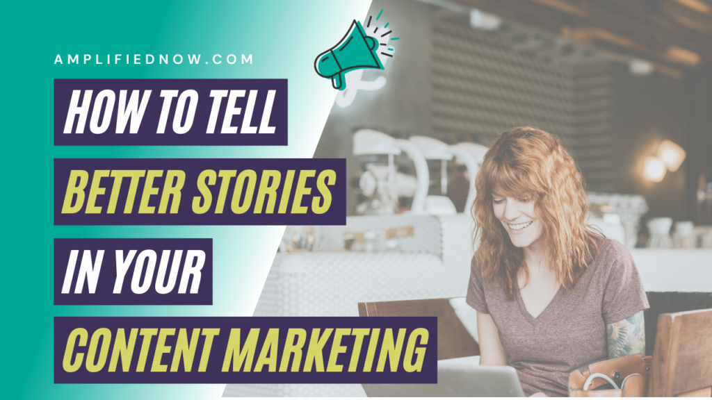 How to tell better stories in your content marketing