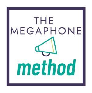 The Megaphone Method