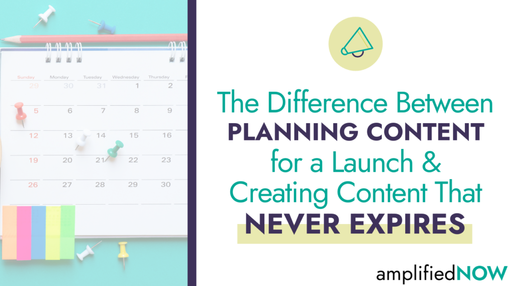 The difference between planning content for a launch and creating content that never expires