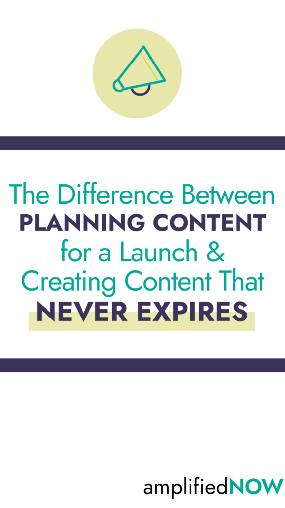 The difference between planning content for a launch & creating content that never expires
