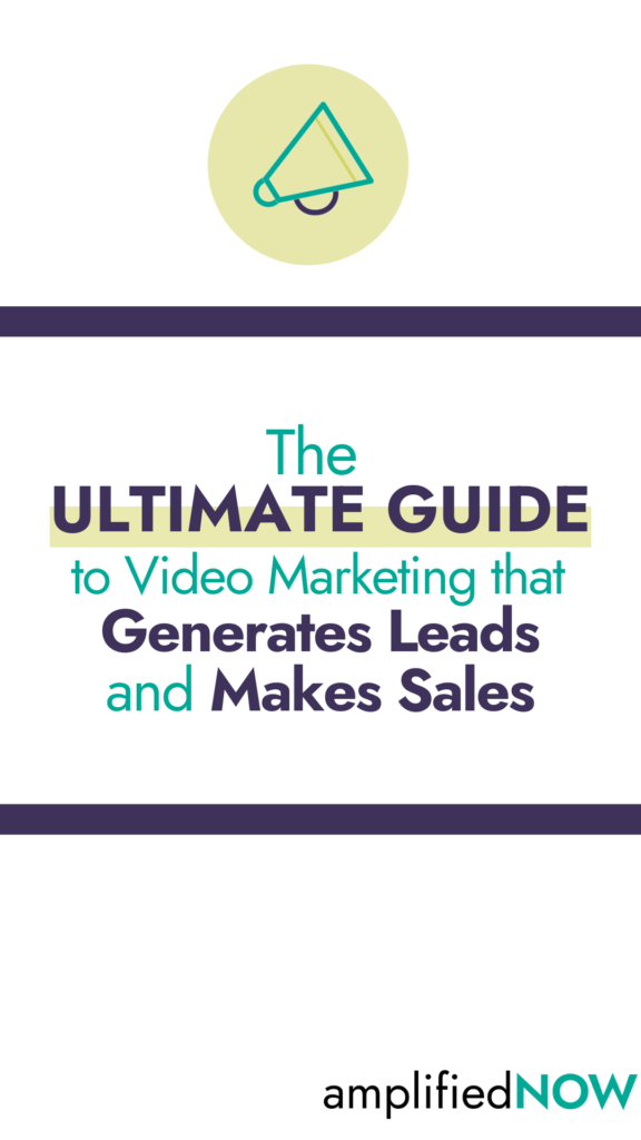 The Ultimate Guide to Video Marketing that Generates Leads and Makes Sales