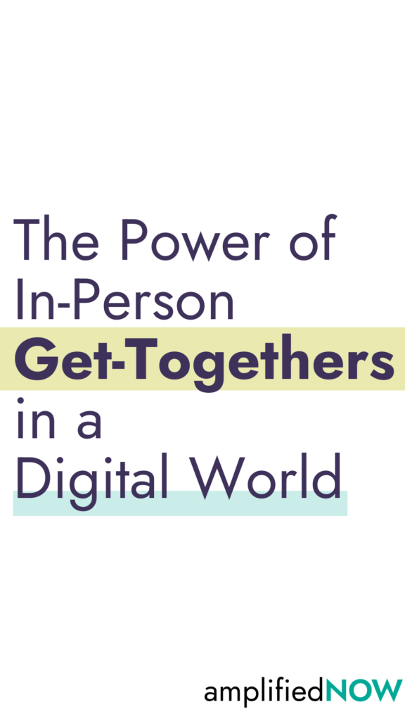 The power of in-person get-togethers in a digital world
